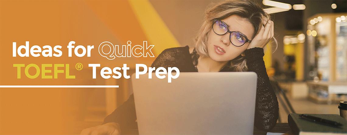 Ideas for quick toefl test prep
