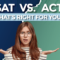 SAT vs ACT: what's right for you?